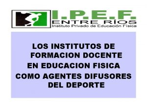 LOS INSTITUTOS DE FORMACION DOCENTE EN EDUCACION FISICA