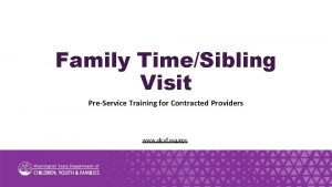 Family TimeSibling Visit PreService Training for Contracted Providers
