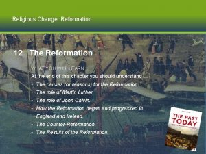 Religious Change Reformation 12 The Reformation WHAT YOU