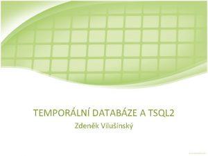 TEMPORLN DATABZE A TSQL 2 Zdenk Vilunsk Temporln