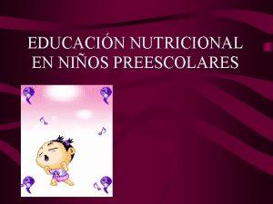 EDUCACIN NUTRICIONAL EN NIOS PREESCOLARES INDICE Caractersticas de