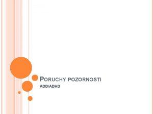 PORUCHY POZORNOSTI ADDADHD ADD A ADHD ADD attention