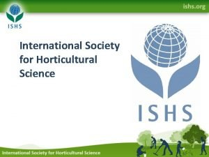 International Society for Horticultural Science A society of