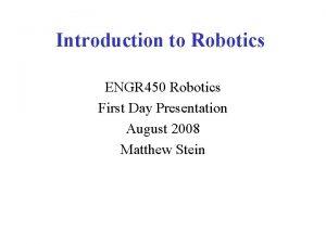 Introduction to Robotics ENGR 450 Robotics First Day