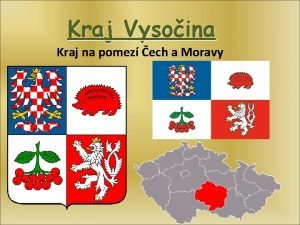 Kraj Vysoina Kraj na pomez ech a Moravy