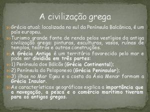 A civilizao grega Grcia atual localizada no sul