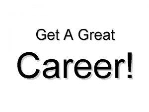 Get A Great Career A Great Career Success