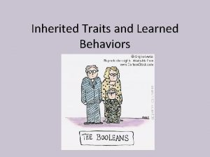 Inherited Traits and Learned Behaviors How would you