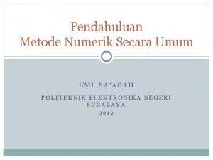 Pendahuluan Metode Numerik Secara Umum UMI SAADAH POLITEKNIK