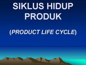 SIKLUS HIDUP PRODUK PRODUCT LIFE CYCLE Siklus hidup