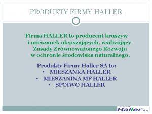 PRODUKTY FIRMY HALLER Firma HALLER to producent kruszyw
