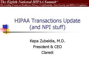 HIPAA Transactions Update and NPI stuff Kepa Zubeldia