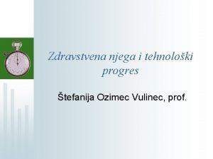 Zdravstvena njega i tehnoloki progres tefanija Ozimec Vulinec