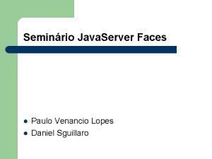 Seminrio Java Server Faces Paulo Venancio Lopes Daniel