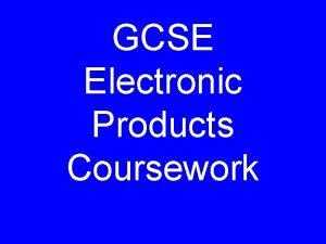 GCSE Electronic Products Coursework Tasks Design Task 1