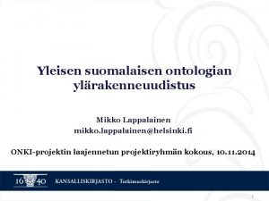 Yleisen suomalaisen ontologian ylrakenneuudistus Mikko Lappalainen mikko lappalainenhelsinki