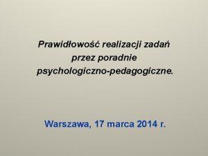 Prawidowo realizacji zada przez poradnie psychologicznopedagogiczne Warszawa 17