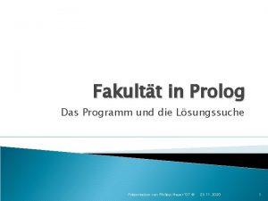 Fakultt in Prolog Das Programm und die Lsungssuche