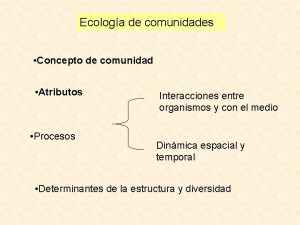 Ecologa de comunidades Concepto de comunidad Atributos Procesos