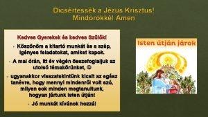 Dicsrtessk a Jzus Krisztus Mindrkk Amen Kedves Gyerekek