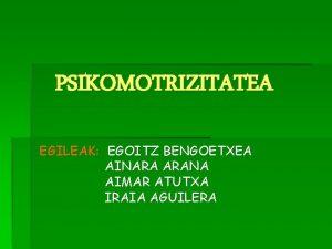 PSIKOMOTRIZITATEA EGILEAK EGOITZ BENGOETXEA AINARA ARANA AIMAR ATUTXA