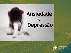 Ansiedade e Depresso Depresso no Simples tristeza Desnimo