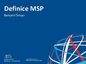 Definice MSP Bohumil mucr DEFINICE MSP Ing Bohumil