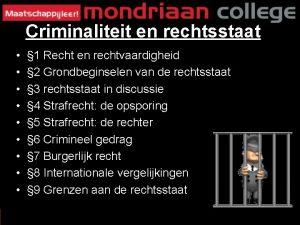 Criminaliteit en rechtsstaat 1 Recht en rechtvaardigheid 2