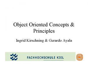 Object Oriented Concepts Principles Ingrid Kirschning Gerardo Ayala