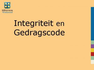 Integriteit en Gedragscode Opbouw presentatie Toelichting gemeentewet Toelichting