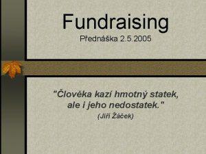 Fundraising Pednka 2 5 2005 lovka kaz hmotn