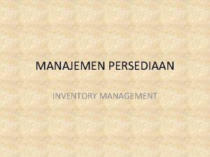 MANAJEMEN PERSEDIAAN INVENTORY MANAGEMENT Persediaan Inventory Persediaan adalah