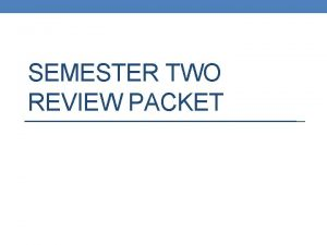 SEMESTER TWO REVIEW PACKET UNIT NINE STATES OF