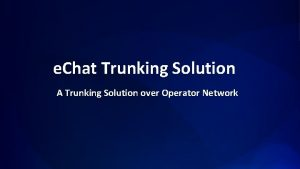 e Chat Trunking Solution A Trunking Solution over
