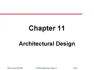 Chapter 11 Architectural Design Ian Sommerville 2000 Software