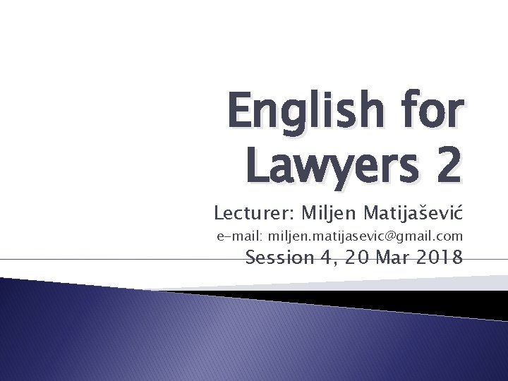 English for Lawyers 2 Lecturer Miljen Matijaevi email