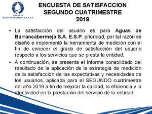 ENCUESTA DE SATISFACCION SEGUNDO CUATRIMESTRE 2019 La satisfaccin