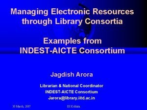 Managing Electronic Resources through Library Consortia Examples from