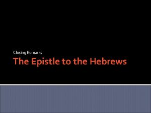 Closing Remarks The Epistle to the Hebrews Introduction