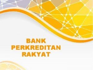 BANK PERKREDITAN RAKYAT Bank Perkreditan Rakyat PENGERTIAN lembaga