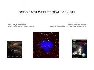DOES DARK MATTER REALLY EXIST Prof Megan Donahue