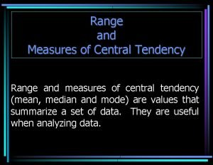 Range and Measures of Central Tendency Range and
