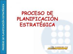 PROCESO DE PLANIFICACIN ESTRATGICA PROCESO DE PLANIFICACIN ESTRATGICA
