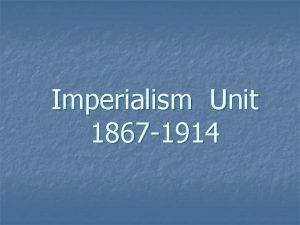 Imperialism Unit 1867 1914 Major Presidents During Imperialism