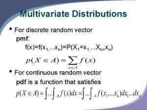 Multivariate Distributions For discrete random vector pmf fxfx