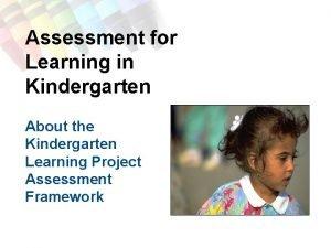 Assessment for Learning in Kindergarten About the Kindergarten