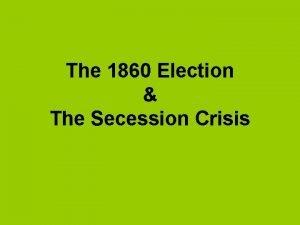 The 1860 Election The Secession Crisis Abraham Lincoln