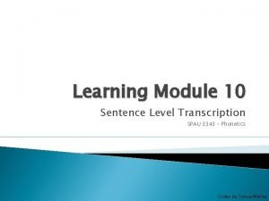 Learning Module 10 Sentence Level Transcription SPAU 3343