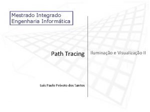 Mestrado Integrado Engenharia Informtica Path Tracing Lus Paulo