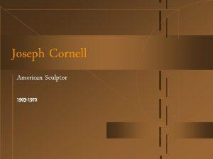 Joseph Cornell American Sculptor 1903 1972 Jospeh Cornell